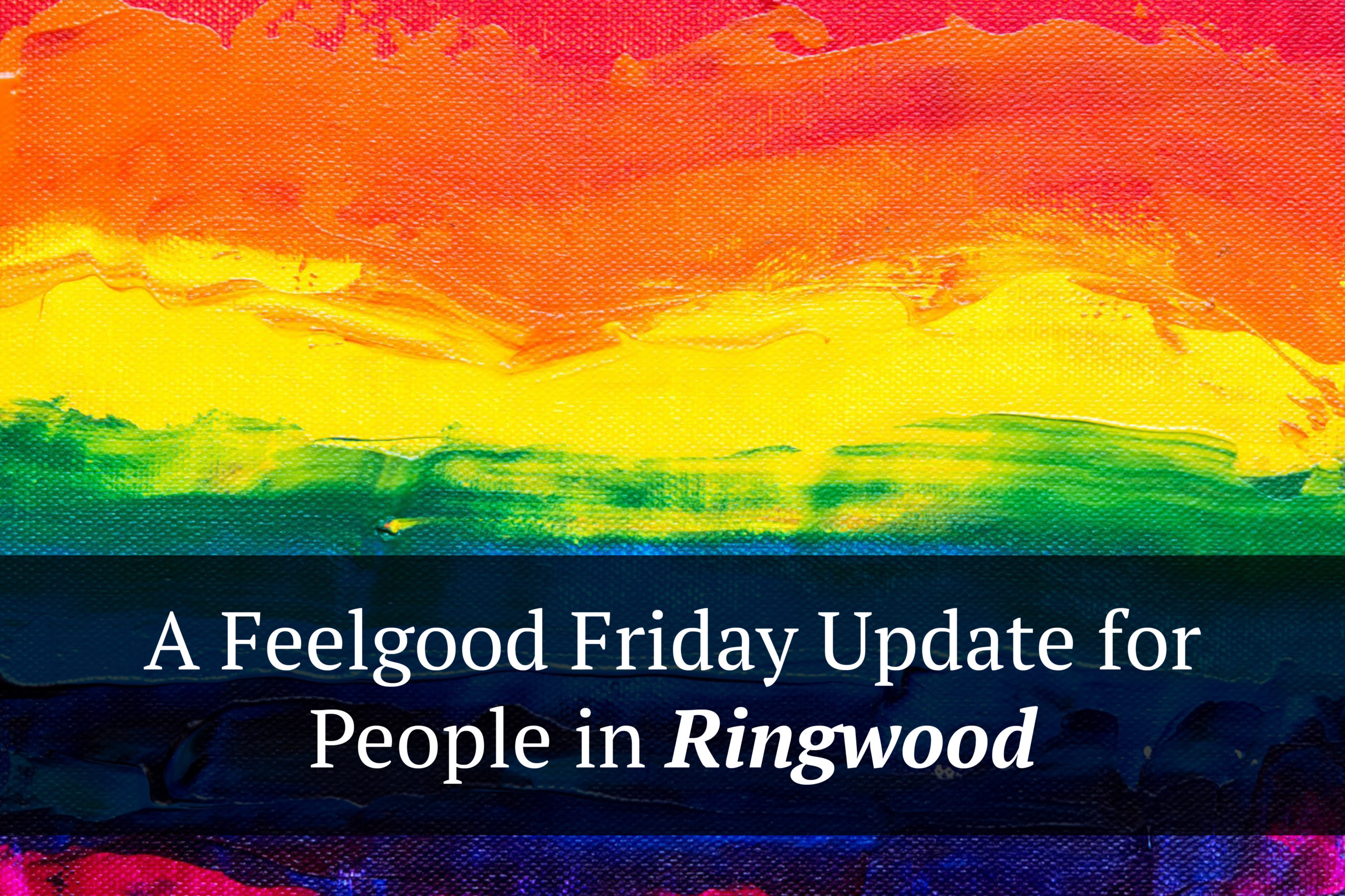 A Feelgood Friday Update for People in Ringwood