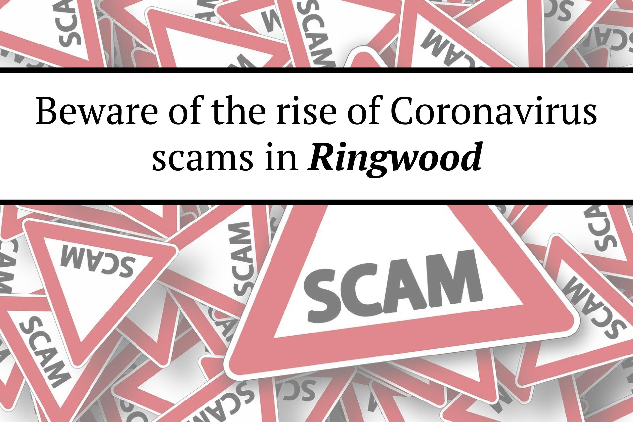 Beware of the rise of Coronavirus scams in Ringwood