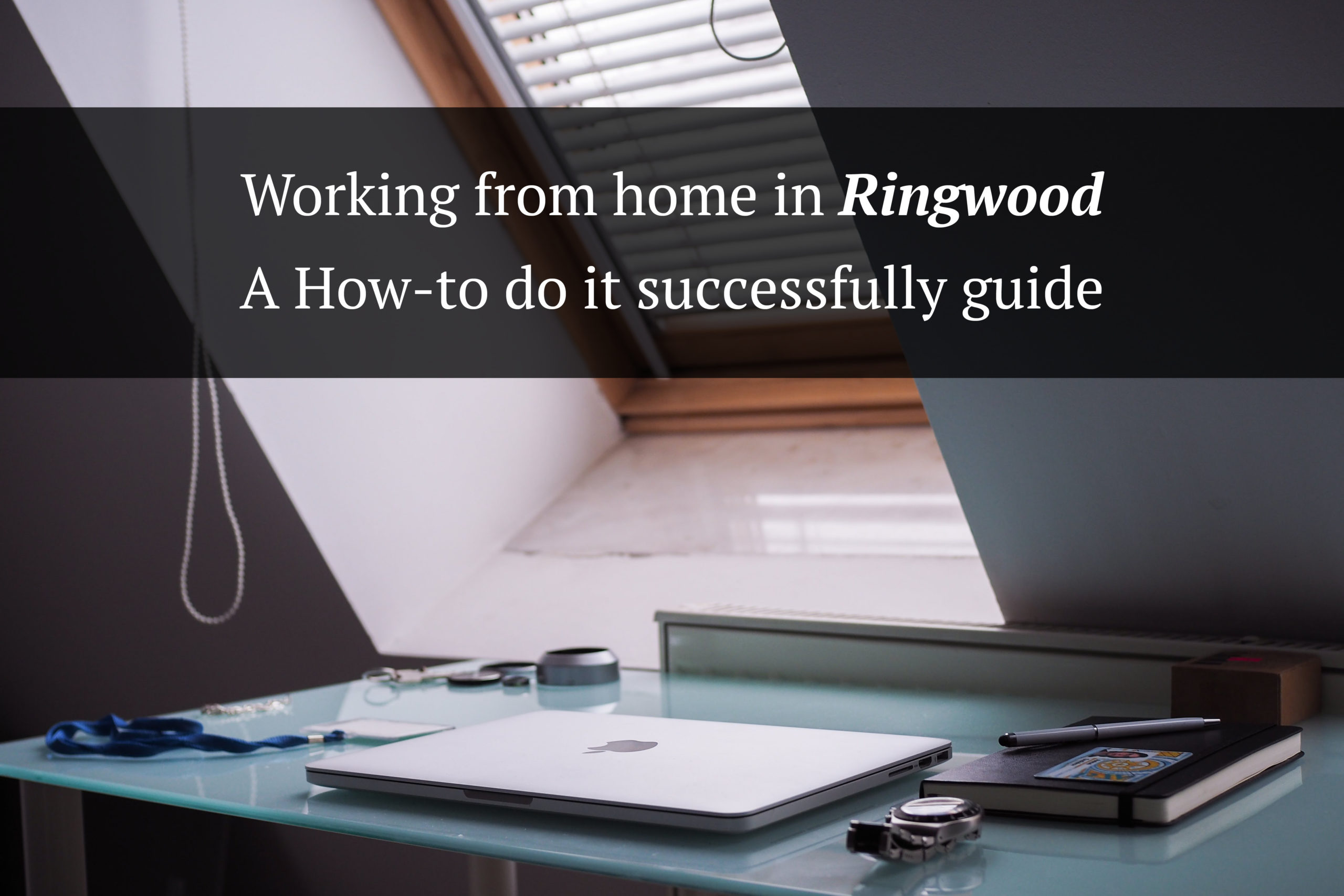 Working from home in Ringwood – A How-to do it successfully guide