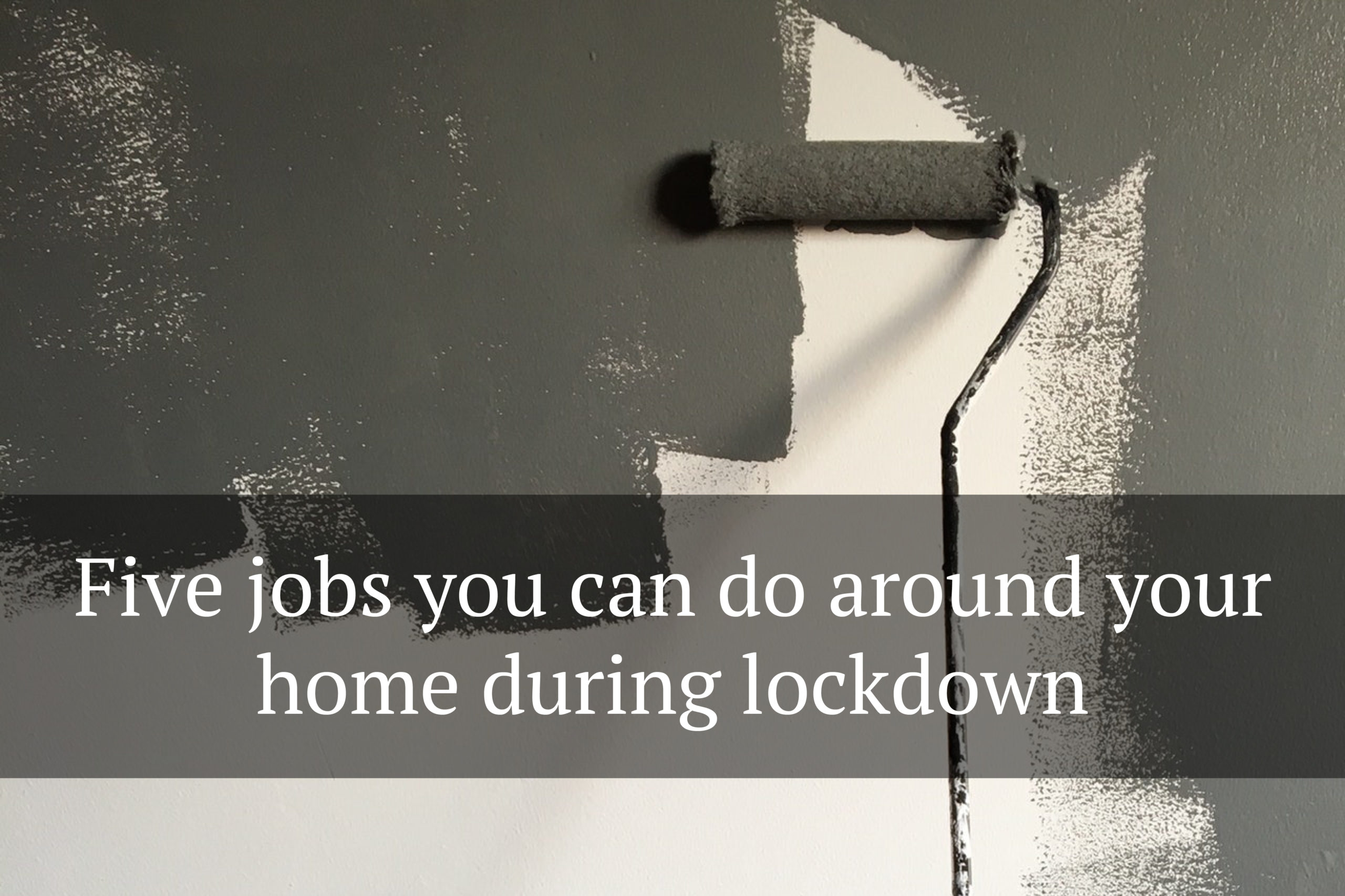 Five jobs you can do around your home during lockdown