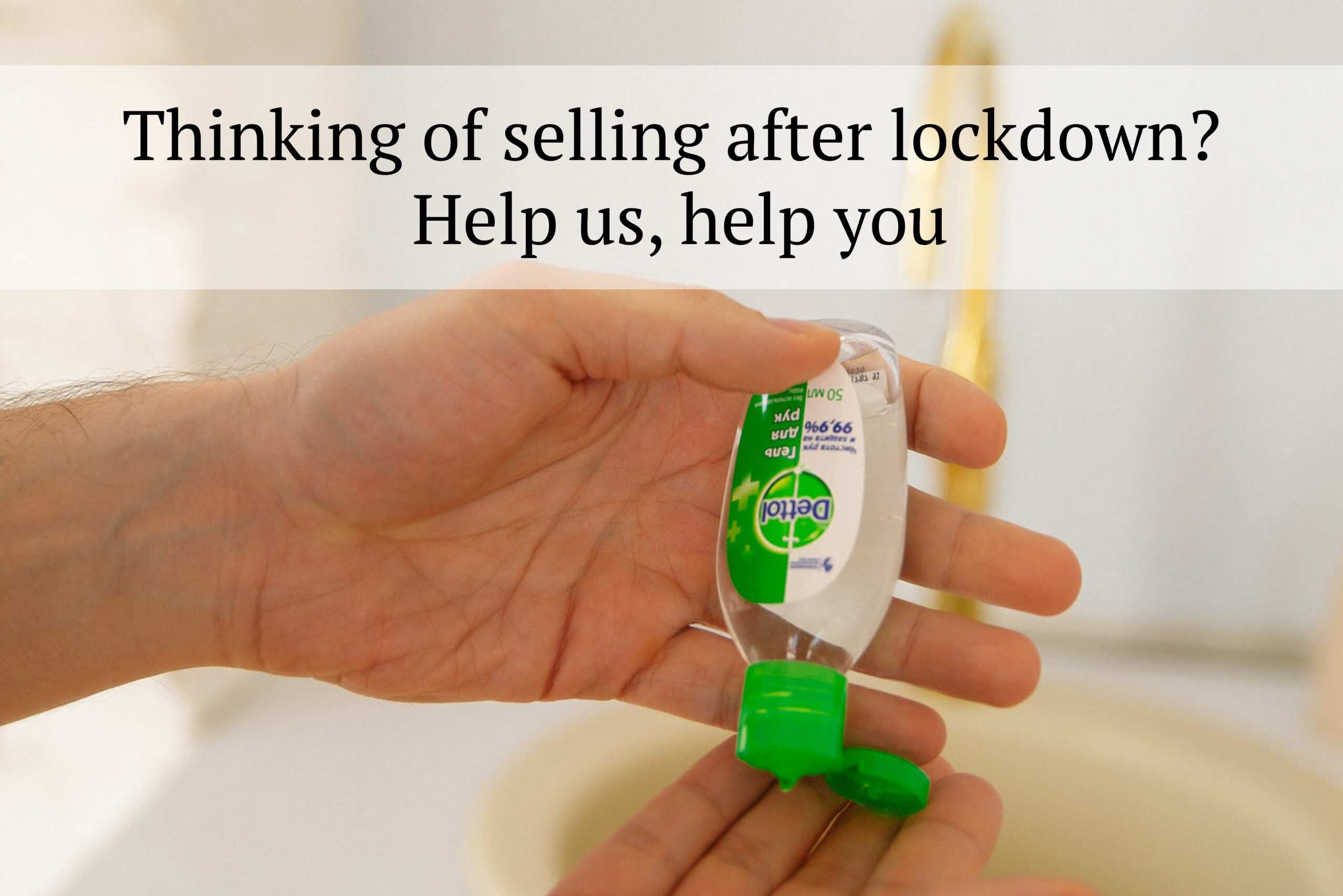 Thinking of selling after lockdown? Help us, help you