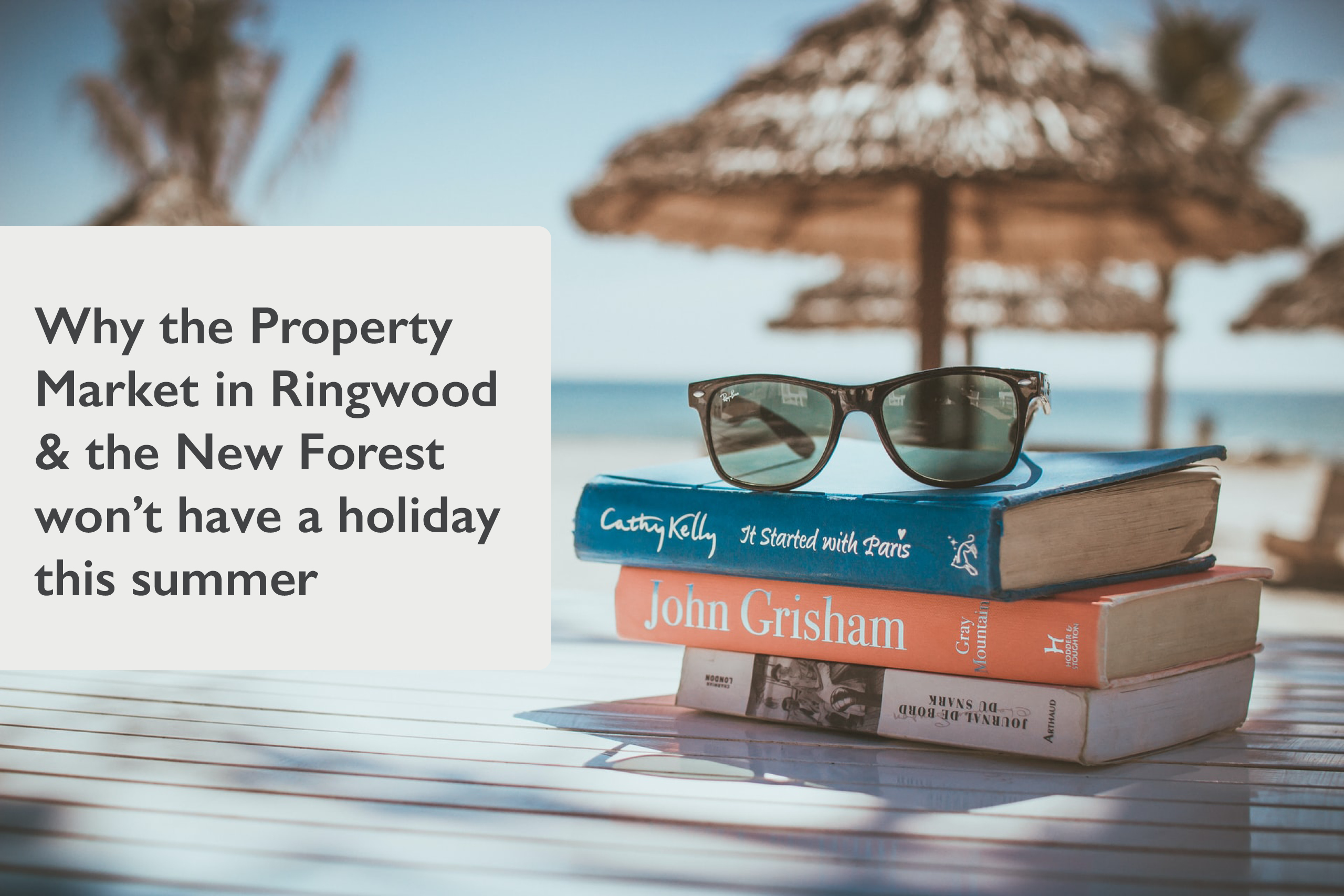Why the Property Market in Ringwood & the New Forest won't have a holiday this summer