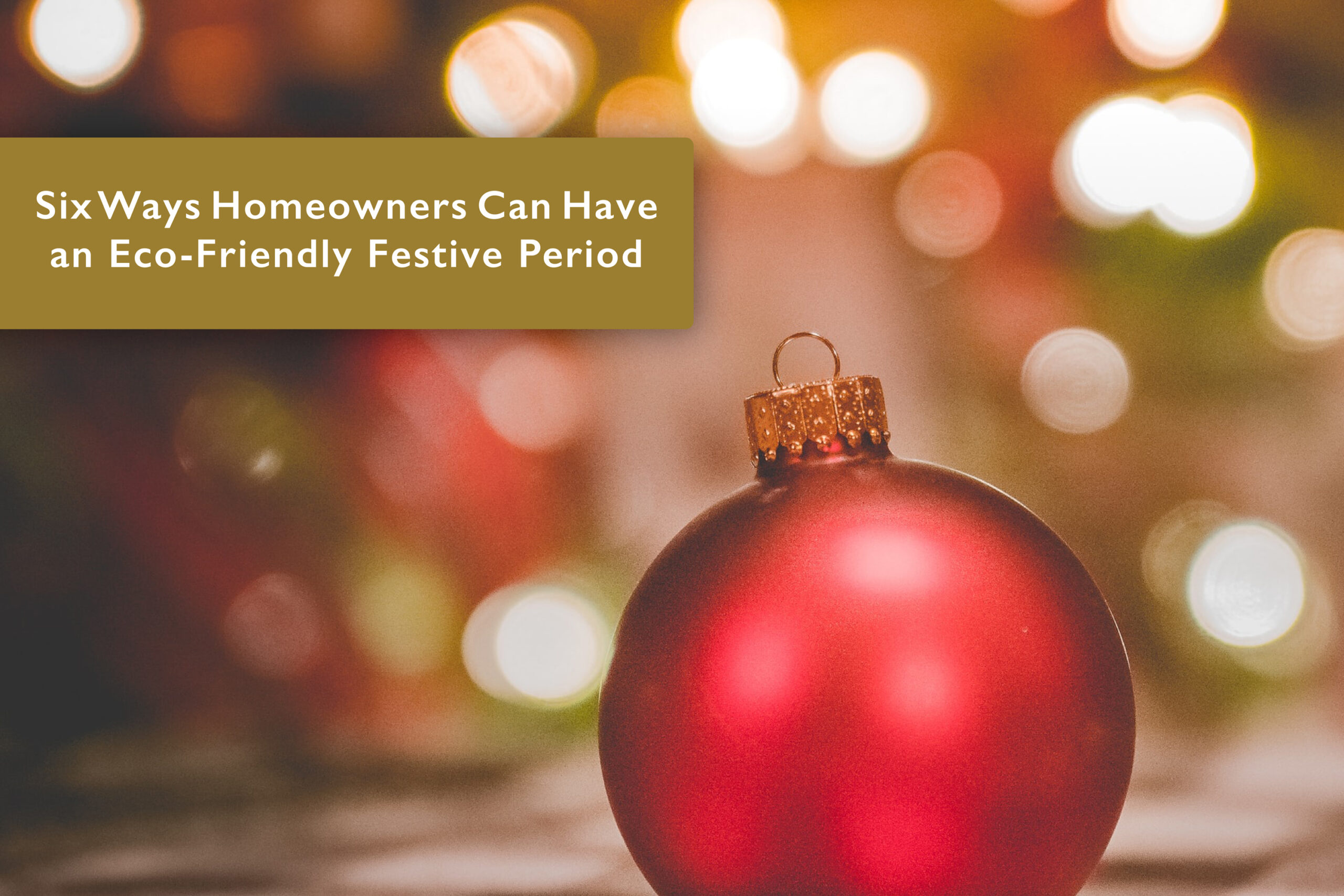 Six Ways Homeowners Can Have an Eco-Friendly Festive Period